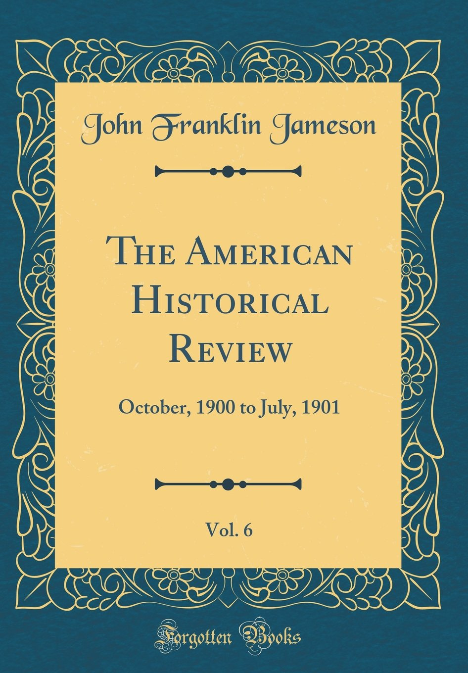 Download The American Historical Review, Vol. 6: October, 1900 to July, 1901 (Classic Reprint) PDF