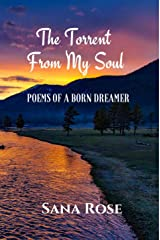 The Torrent from My Soul: Poems of A Born Dreamer Kindle Edition
