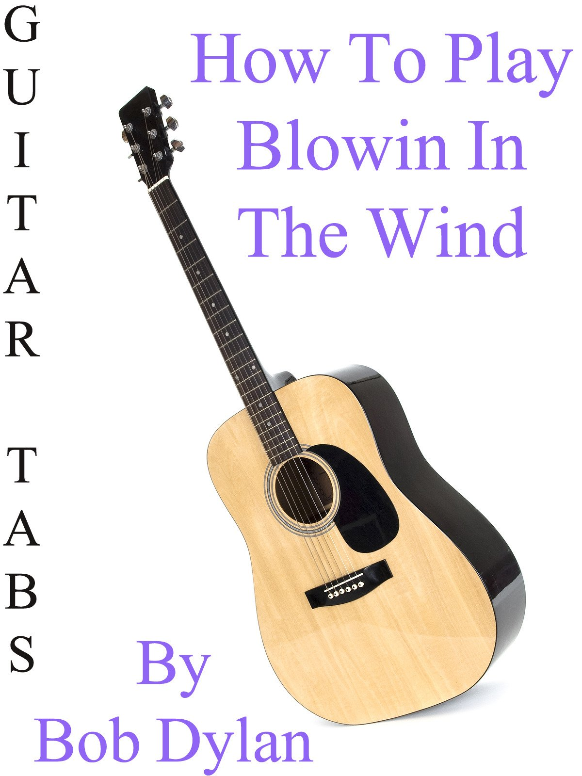 Amazon How To Play Blowin In The Wind By Bob Dylan Guitar