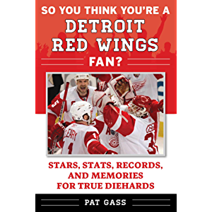 So You Think You're a Detroit Red Wings Fan?: Stars, Stats, Records, and Memories for True Diehards (So You Think You're…