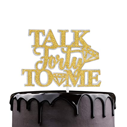Strange Talk Forty To Me Happy Birthday Cake Topper Gold Glitter Diamond Personalised Birthday Cards Cominlily Jamesorg
