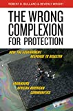 The Wrong Complexion for Protection: How the Government Response to Disaster Endangers African American Communities