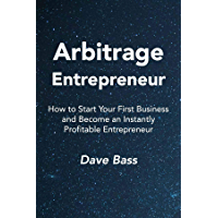 Arbitrage Entrepreneur: How to Start Your First Business and Become an Instantly Profitable Entrepreneur (English Edition)