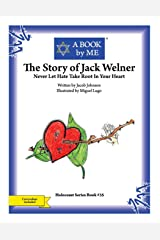 The Story of Jack Welner: Never Let Hate Take Root In Your Heart (A BOOK by ME) Paperback
