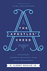The Apostles' Creed: Discovering Authentic Christianity in an Age of Counterfeits Kindle Edition
