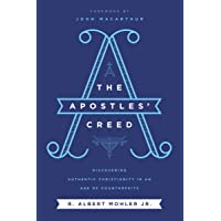 The Apostles' Creed: Discovering Authentic Christianity In An Age Of Counterfeits