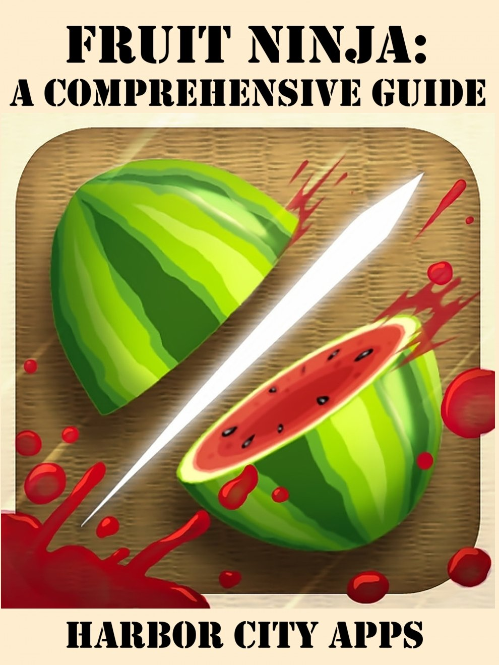 Fruit Ninja: A Comprehensive Guide (English Edition) eBook ...