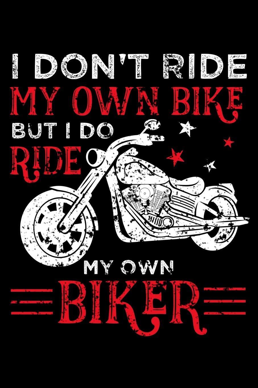 Buy I Don T Ride My Own Bike But I Do Ride My Own Biker Bike And