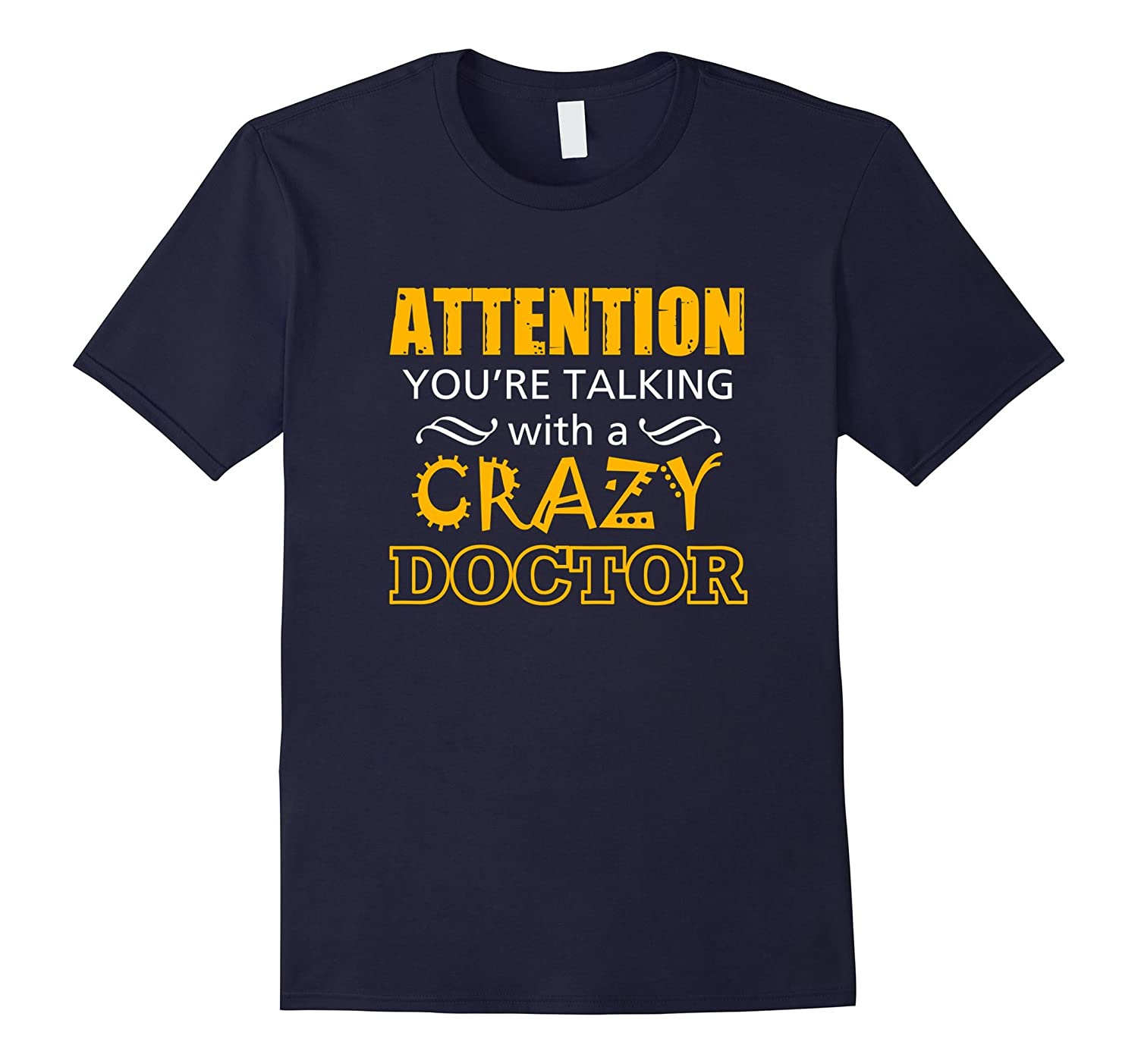 ATTENTION! YOU ARE TALKING WITH A CRAZY DOCTOR T SHIRT-Art