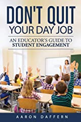 Don't Quit Your Day Job: An Educator's Guide to Student Engagement Paperback