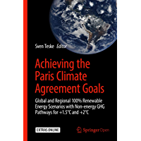 Achieving the Paris Climate Agreement Goals: Global and Regional 100% Renewable Energy Scenarios with Non-energy GHG Pathways for +1.5°C and +2°C (English Edition)