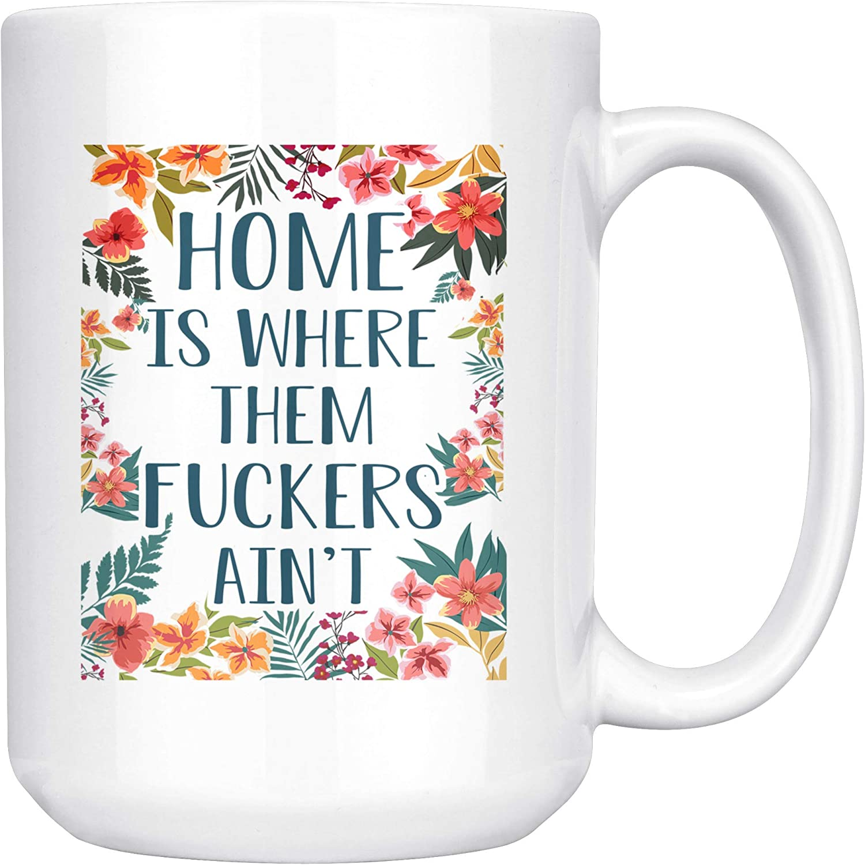 Home Is Where Them Fuckers Ain't, Home Sweet Home Coffee Mug, Welcome Home Housewarming Teacup Gift