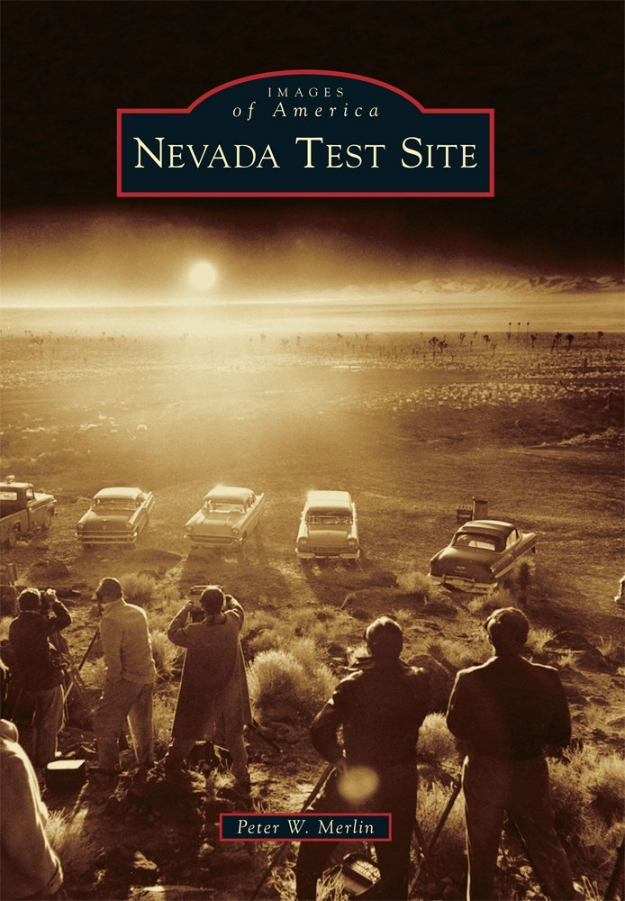 Nevada Test Site (Images of America): Peter W  Merlin