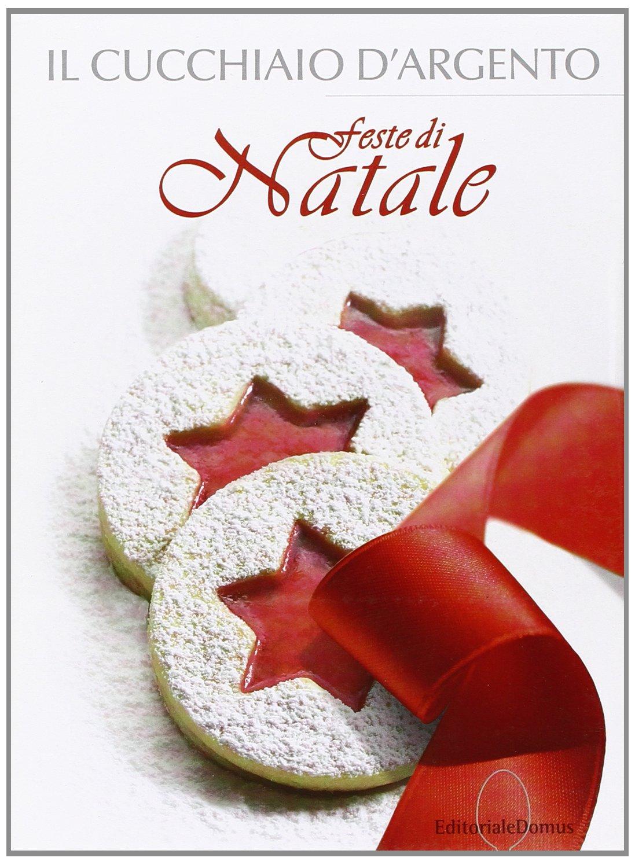 Menu Di Natale Cucchiaio D Argento.Il Cucchiaio D Argento Feste Di Natale D Onofrio Clelia 9788872126998 Amazon Com Books