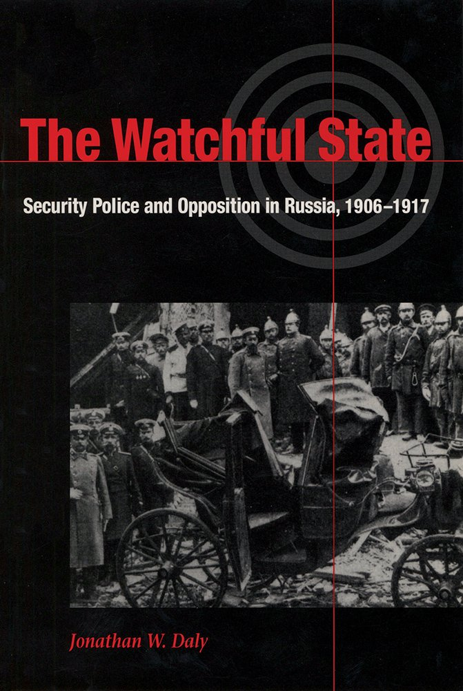 Read Online The Watchful State: Security Police and Opposition in Russia, 1906-1917 PDF
