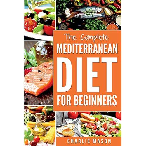 Mediterranean Diet: Mediterranean Diet For Beginners: Healthy Recipes Meal Cookbook Start Guide To Weight Loss With Easy Recipes Meal Plans: Weight ... Weight,  Loss, Healthy, Beginners, Complete)