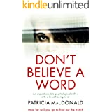 DON'T BELIEVE A WORD an unputdownable psychological thriller with a breathtaking twist (Totally Gripping Psychological Thrill