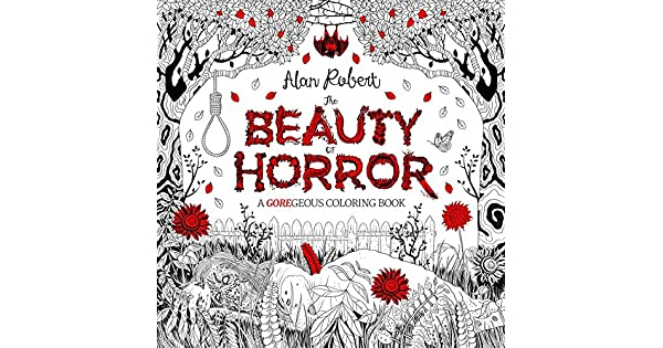 The Beauty Of Horror A Goregeous Coloring Book Alan Robert Amazon