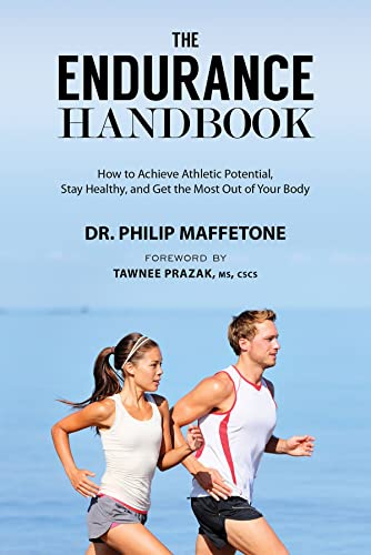 The Endurance Handbook: How to Achieve Athletic Potential; Stay Healthy; and Get the Most Out of Your Body