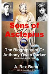 Sons of Asclepius: The Biography of Dr Anthony Owen (Tony) Parker MBBS (Hons), MRCS, FRCS (Rose Bay Memories Book 2) Kindle Edition