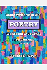 Come Write with Me: POETRY Workbook & Journal: (For Children) Vol. 1 Paperback