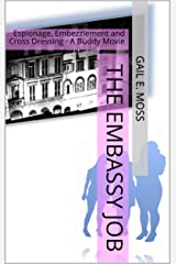 The Embassy Job: Espionage, Embezzlement and Cross Dressing - A Buddy Movie Kindle Edition