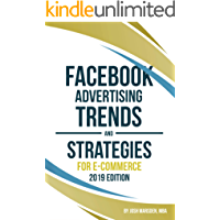 Facebook Advertising Trends and Strategies for E-Commerce 2019 Edition: Do you want more leads and sales profitably from your Facebook Ads? Use this book ... Ads performance in 2019! (English Edition)