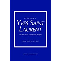 Little Book of Yves Saint Laurent: The Story of the Iconic Fashion House