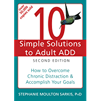 10 Simple Solutions to Adult ADD: How to Overcome Chronic Distraction and Accomplish Your Goals (The New Harbinger Ten Simple Solutions Series) (English Edition)