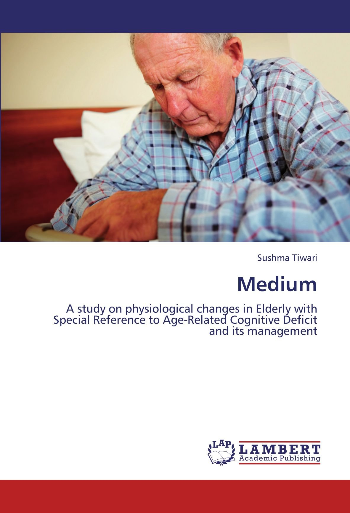 Download Medium: A study on physiological changes in Elderly with Special Reference to Age-Related Cognitive Deficit and its management pdf epub
