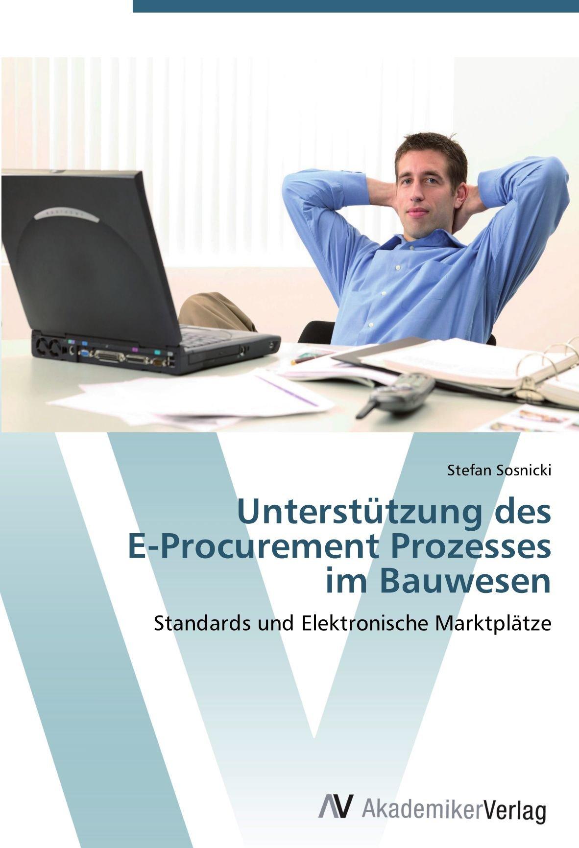 Download Unterstützung des  E-Procurement Prozesses  im Bauwesen: Standards und Elektronische Marktplätze (German Edition) ebook
