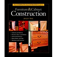The Complete Illustrated Guide to Furniture and Cabinet Construction (Complete Illustrated Guides (Taunton))