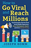How To Go Viral and Reach Millions: Top Persuasion Secrets from Social Media Superstars, Jesus, Shakespeare, Oprah, and…