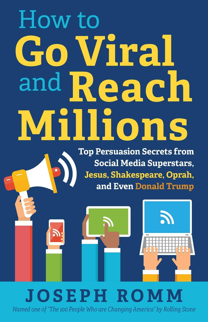 Download How To Go Viral and Reach Millions: Top Persuasion Secrets from Social Media Superstars, Jesus, Shakespeare, Oprah, and Even Donald Trump ebook