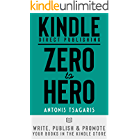KDP: Zero to Hero: Write, Publish And Promote Your Books In The Kindle Store (Making Passive Income On Amazon Book 2…