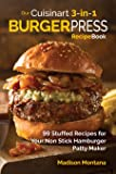 Our Cuisinart 3-in-1 Burger Press Cookbook: 99 Stuffed Recipes for Your Non Stick Hamburger Patty Maker (Burgers, Stuffed Burgers & Sliders for Your Entertainment!) (Volume 1)