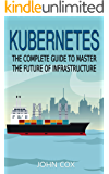Kubernetes: The Complete Guide to Master the Future of Infrastructure (February 2020 Edition)