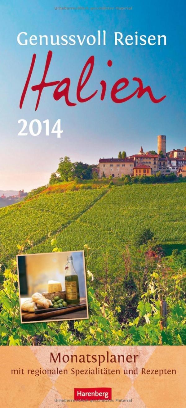 Genussvoll Reisen: Italien 2014: Monatsplaner mit regionalen Spezialitäten und Rezepten