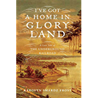 I've Got a Home in Glory Land: A Lost Tale of the Underground Railroad (English Edition)