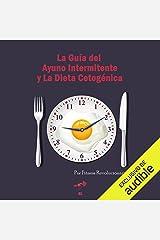 La Guía del Ayuno Intermitente y La Dieta Cetogénica (Narración en Castellano): Usa el ayuno y la cetosis para perder grasa y mejorar tu salud Audible Audiobook