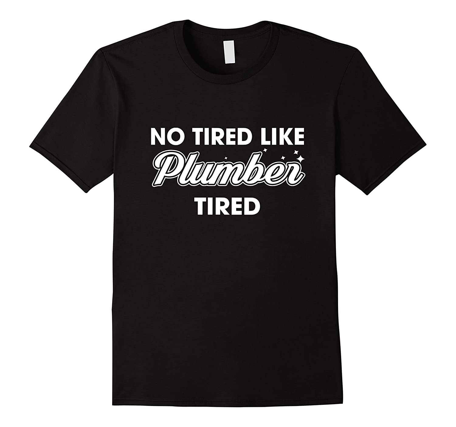 No tired like Plumber tired T-shirt-TD