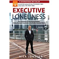 Executive Loneliness: The 5 Pathways to Overcoming Isolation, Stress, Anxiety & Depression in the Modern Business World