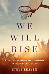 We Will Rise: A True Story of Tragedy and Resurrection in the American Heartland Kindle Edition