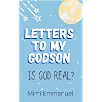 Letters to my Godson: Is God Real (Dear Godchild Book 1)