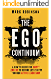 The Ego Continuum: A How-To Guide for Shitty Leaders to Become Less Shitty through Active Leadership