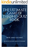 The Ultimate Game of Thrones Quiz Book: Over 1000 Questions!