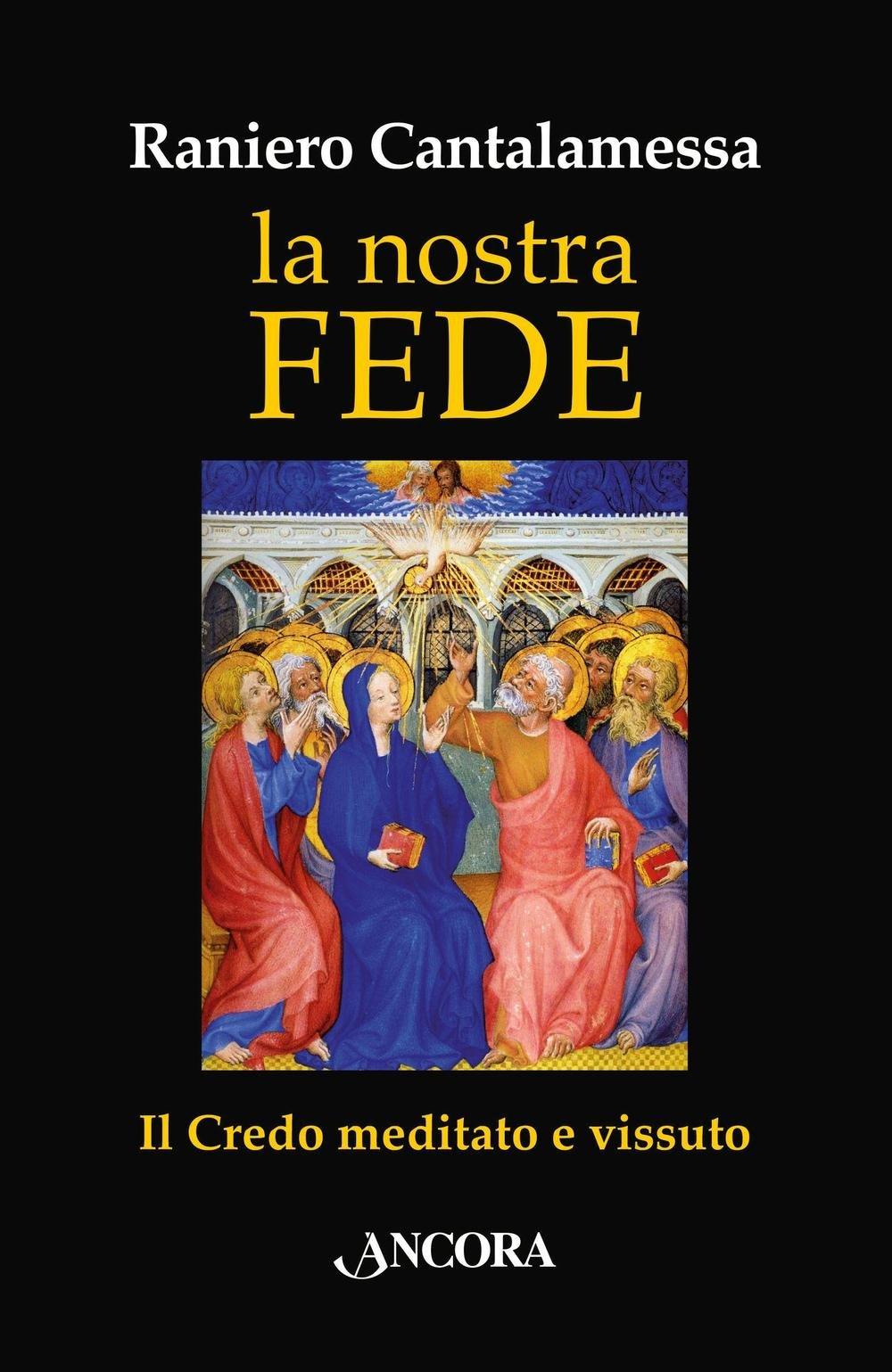 La nostra fede. Il credo meditato e vissuto Copertina flessibile – 11 feb 2016 Raniero Cantalamessa Ancora 8851416435 TEOLOGIA MORALE CRISTIANA