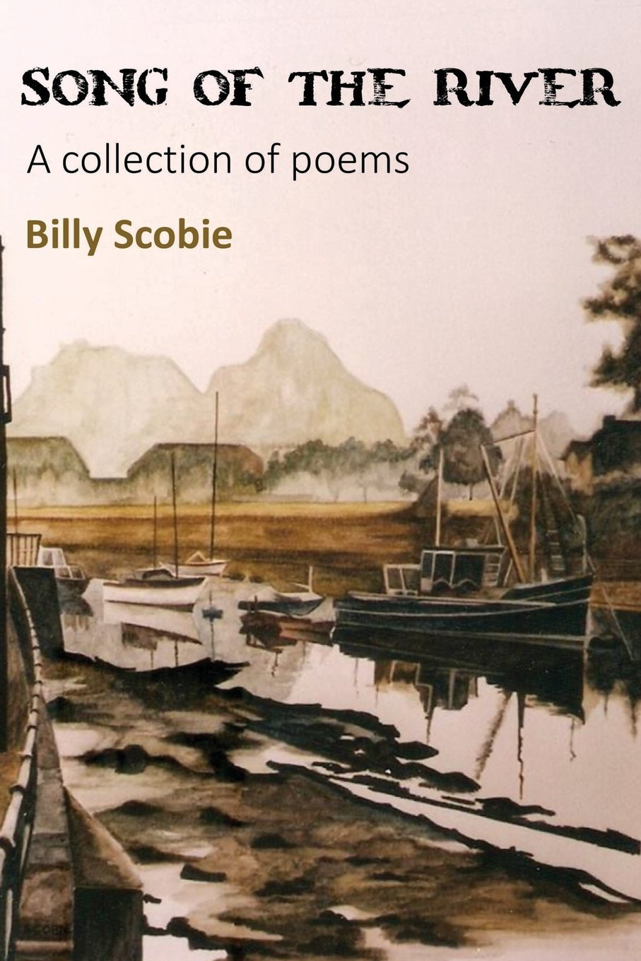 Song of the River: A Collection of Poems: Scobie, Billy