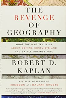 The Revenge Of Geography What The Map Tells Us About Coming Conflicts And The Battle