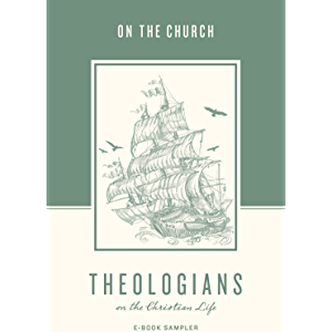 Theologians on the Christian Life: The Church